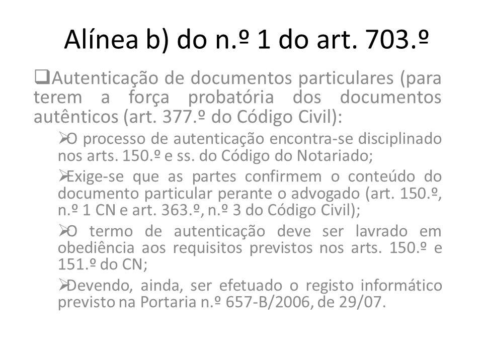 Alínea b) do n.º 1 do art. 703.º Autenticação de documentos particulares (para terem a força probatória dos documentos autênticos (art. 377.º do Códig