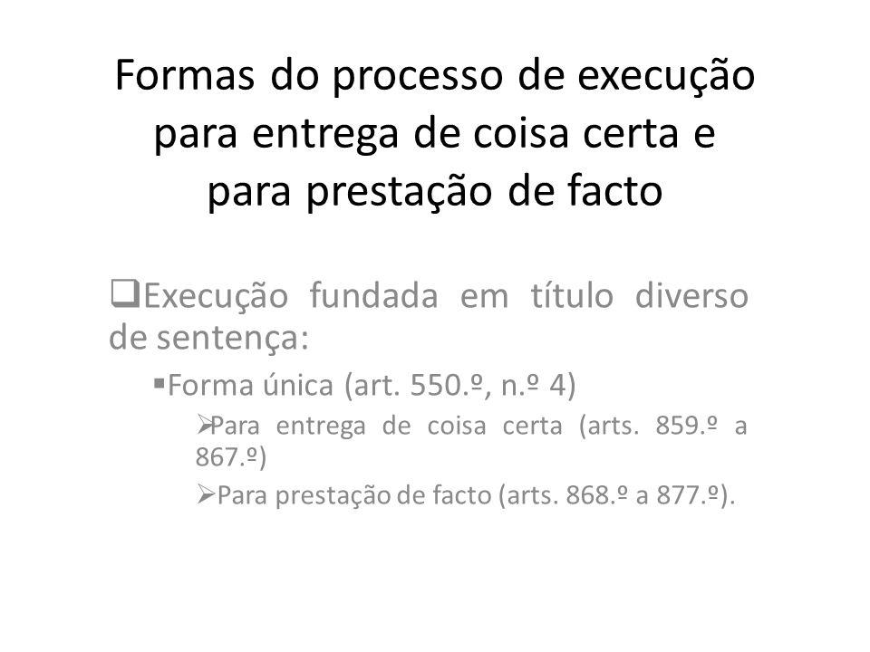 Formas do processo de execução para entrega de coisa certa e para prestação de facto Execução fundada em título diverso de sentença: Forma única (art.