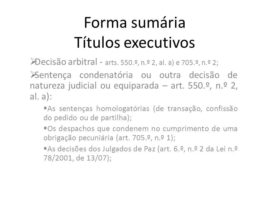 Forma sumária Títulos executivos Decisão arbitral - arts. 550.º, n.º 2, al. a) e 705.º, n.º 2; Sentença condenatória ou outra decisão de natureza judi