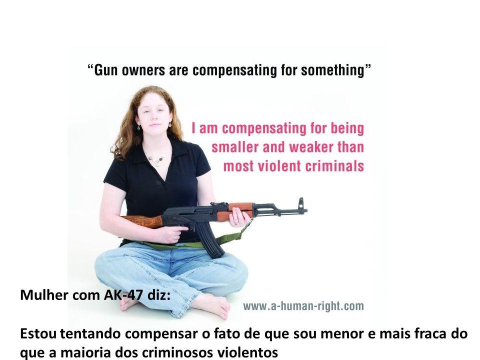 Mulher com AK-47 diz: Estou tentando compensar o fato de que sou menor e mais fraca do que a maioria dos criminosos violentos