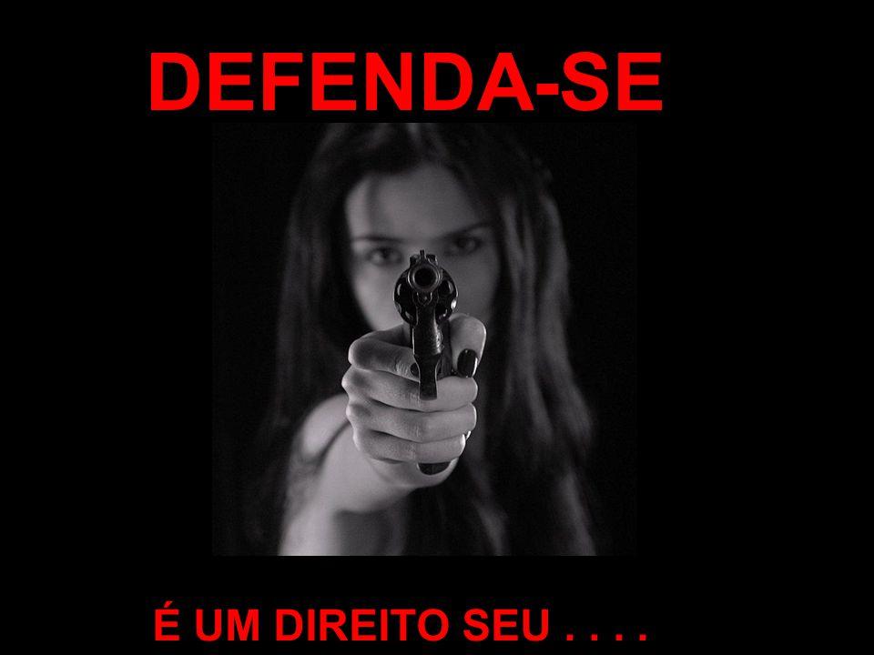DEFENDA-SE É UM DIREITO SEU....
