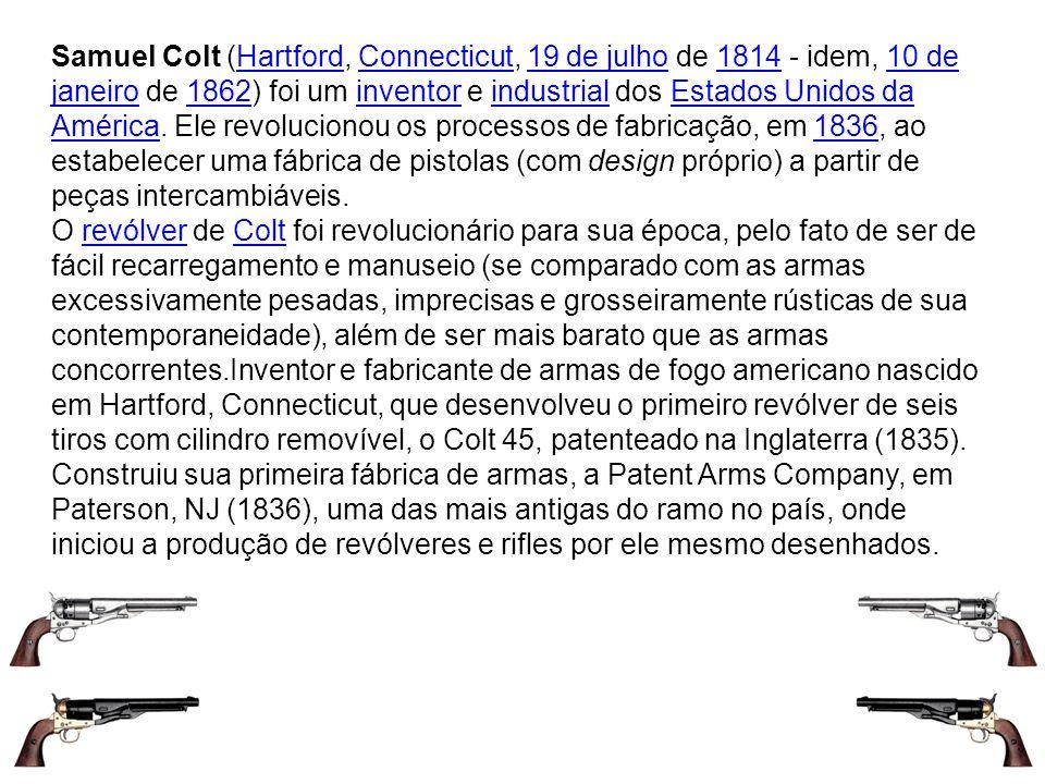 Samuel Colt (Hartford, Connecticut, 19 de julho de 1814 - idem, 10 de janeiro de 1862) foi um inventor e industrial dos Estados Unidos da América. Ele