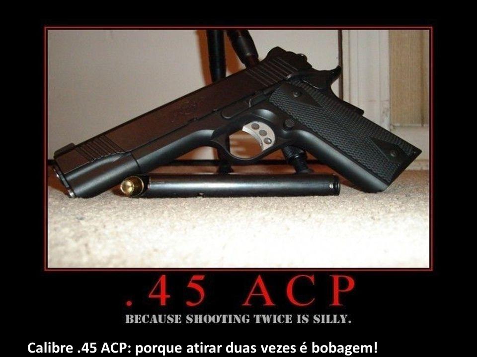 Calibre.45 ACP: porque atirar duas vezes é bobagem!