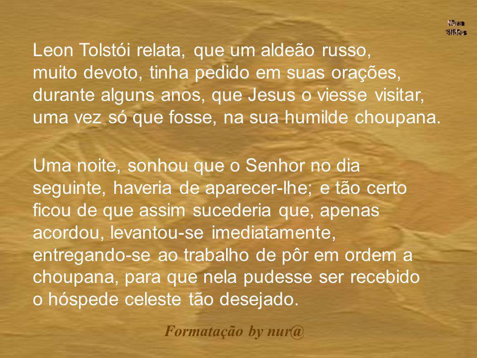 LEON TOLSTÓI Retirado do site: NURA & CONTOS http://www.nuraferretsilveira.hpg.ig.com.br/tolstoi.html