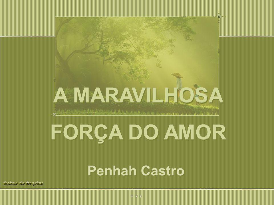 Penhah Castro A MARAVILHOSA FORÇA DO AMOR A MARAVILHOSA FORÇA DO AMOR A MARAVILHOSA FORÇA DO AMOR A MARAVILHOSA FORÇA DO AMOR