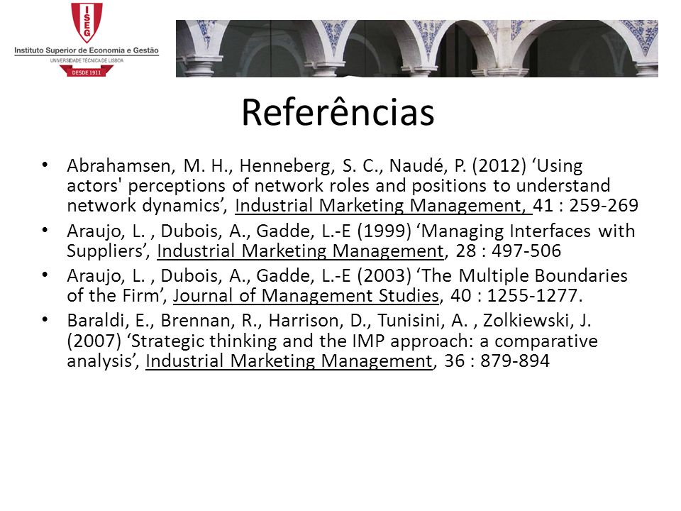 Referências Abrahamsen, M. H., Henneberg, S. C., Naudé, P. (2012) Using actors' perceptions of network roles and positions to understand network dynam