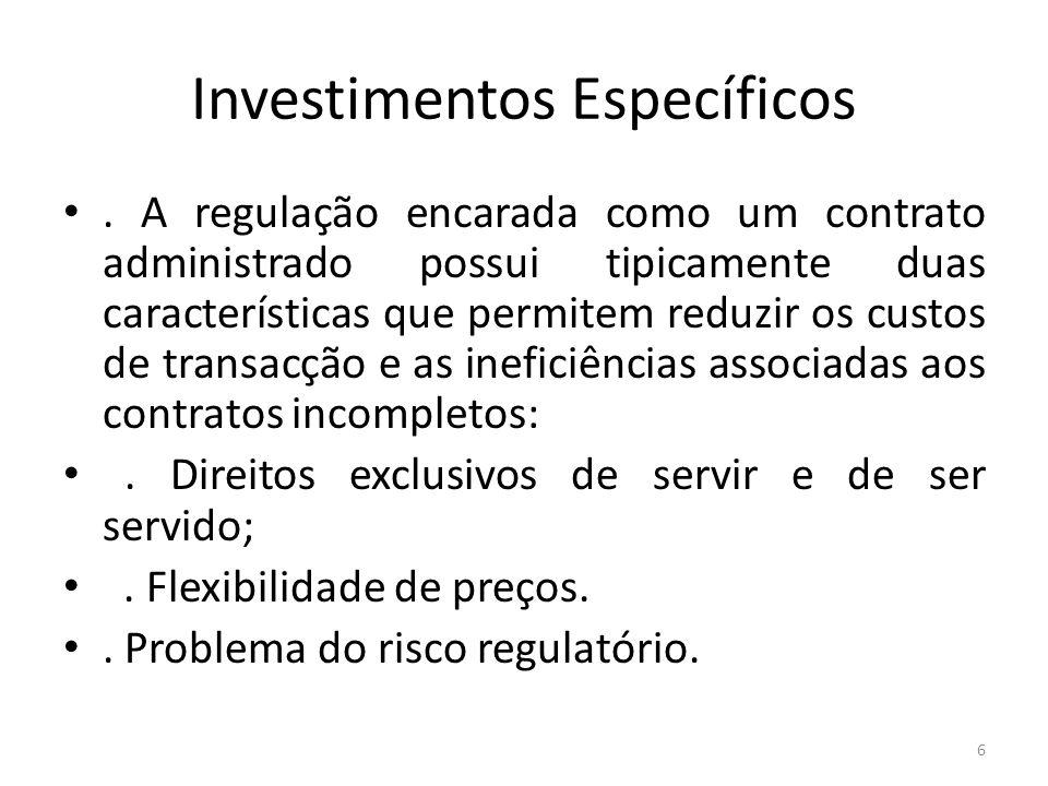 Investimentos Específicos. A regulação encarada como um contrato administrado possui tipicamente duas características que permitem reduzir os custos d