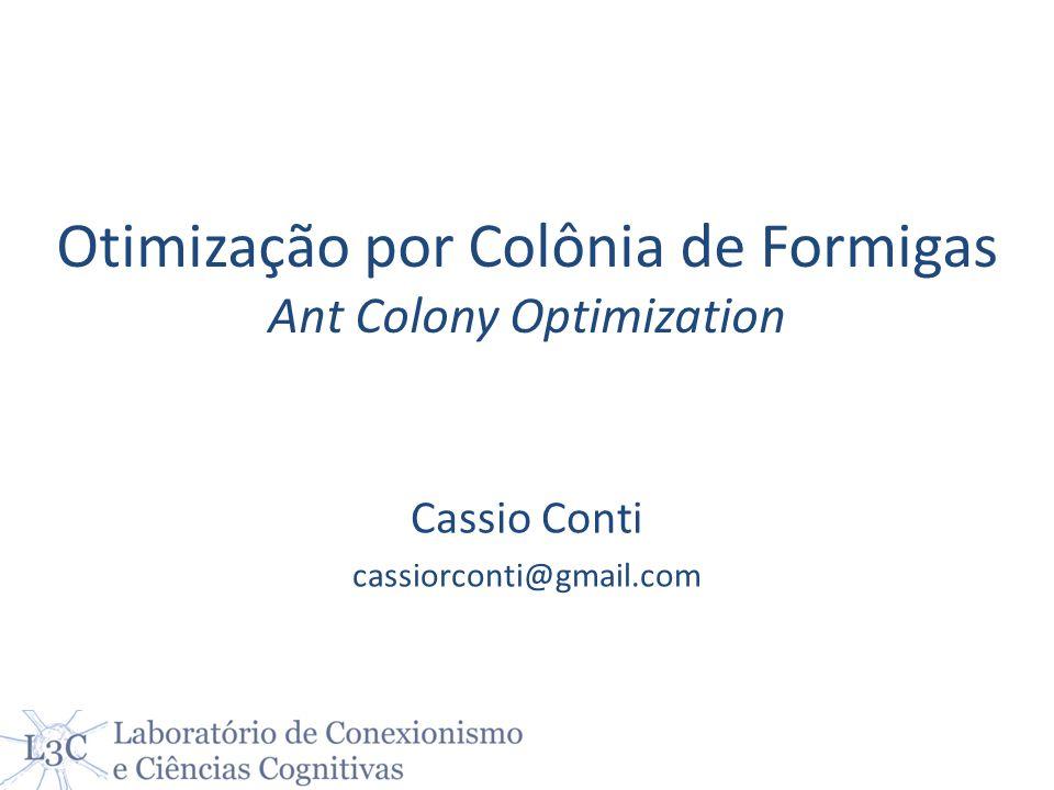 Otimização por Colônia de Formigas Ant Colony Optimization Cassio Conti cassiorconti@gmail.com
