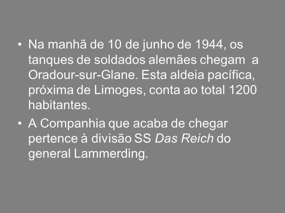 Na manhã de 10 de junho de 1944, os tanques de soldados alemães chegam a Oradour-sur-Glane.