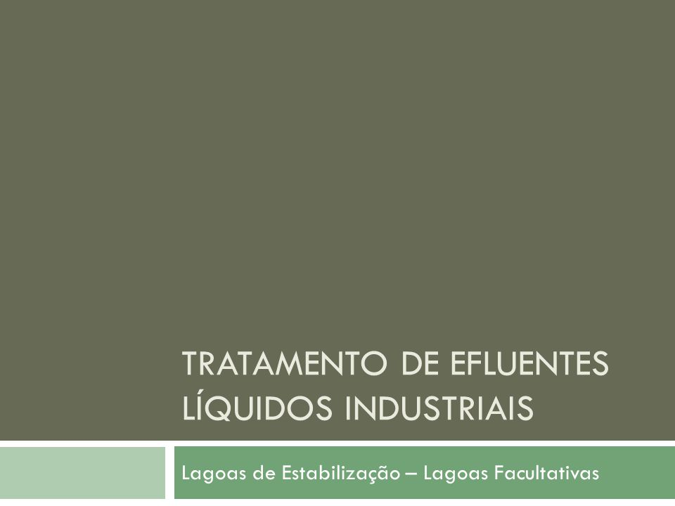 TRATAMENTO DE EFLUENTES LÍQUIDOS INDUSTRIAIS Lagoas de Estabilização – Lagoas Facultativas