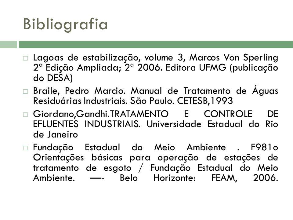 Bibliografia Lagoas de estabilização, volume 3, Marcos Von Sperling 2ª Edição Ampliada; 2ª 2006. Editora UFMG (publicação do DESA) Braile, Pedro Marci
