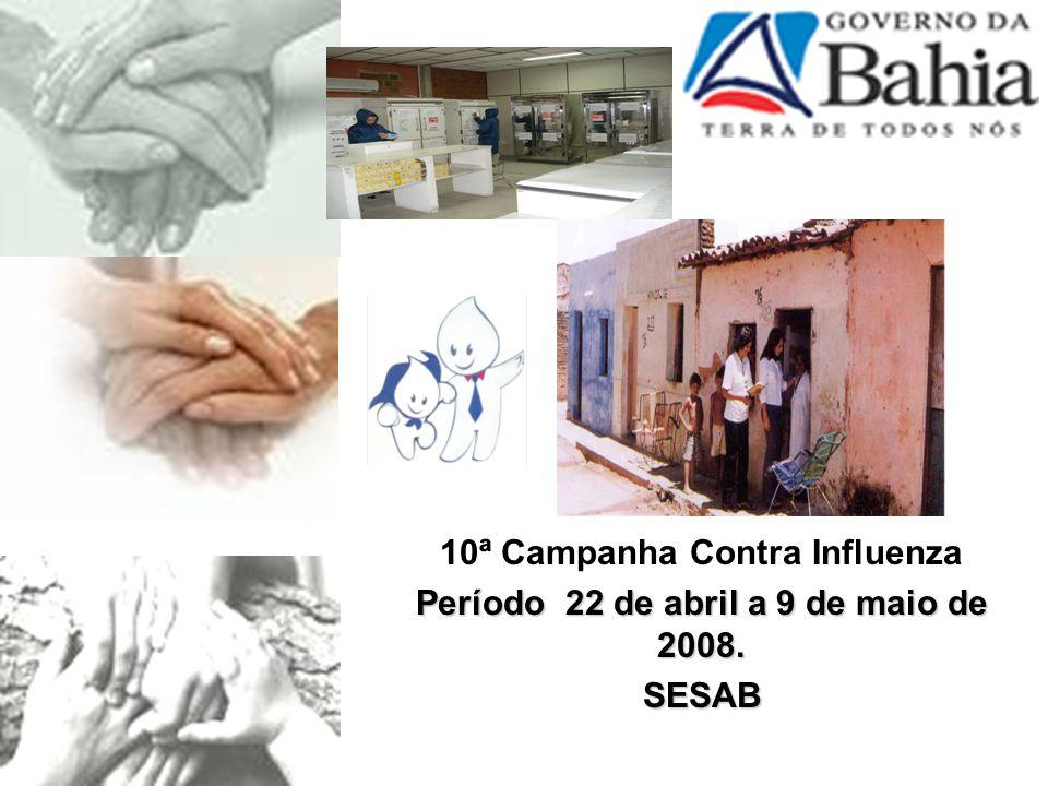 10ª Campanha Contra Influenza Período 22 de abril a 9 de maio de 2008. SESAB