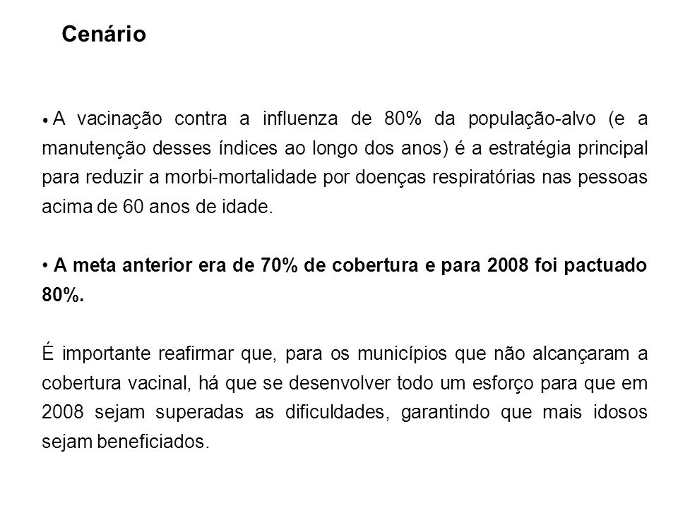 A vacinação contra a influenza de 80% da população-alvo (e a manutenção desses índices ao longo dos anos) é a estratégia principal para reduzir a morbi-mortalidade por doenças respiratórias nas pessoas acima de 60 anos de idade.