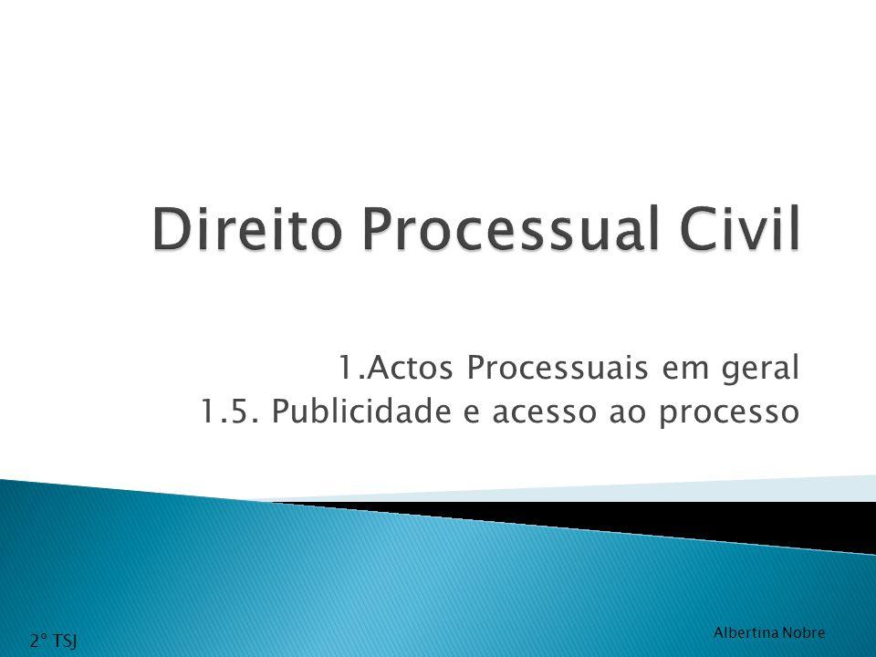 Actos Processuais em geral O processo civil é público, salvas as restrições previstas na lei.