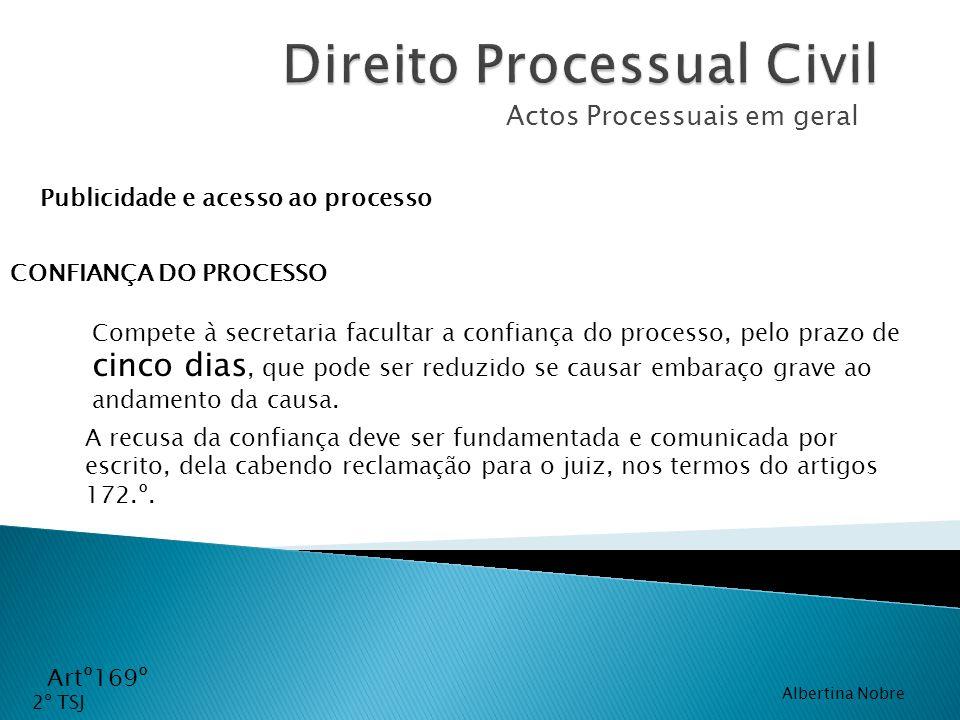 Actos Processuais em geral Artº169º CONFIANÇA DO PROCESSO Compete à secretaria facultar a confiança do processo, pelo prazo de cinco dias, que pode se