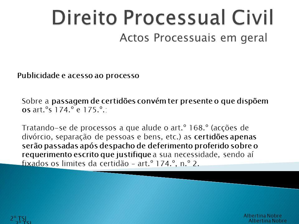 Actos Processuais em geral Sobre a passagem de certidões convém ter presente o que dispõem os art.ºs 174.º e 175.º.: Tratando-se de processos a que al