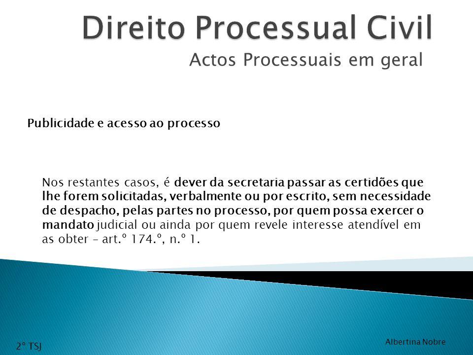 Actos Processuais em geral Nos restantes casos, é dever da secretaria passar as certidões que lhe forem solicitadas, verbalmente ou por escrito, sem n