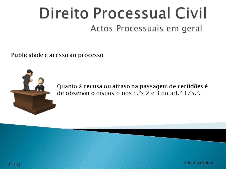 Actos Processuais em geral Quanto à recusa ou atraso na passagem de certidões é de observar o disposto nos n.ºs 2 e 3 do art.º 175.º. Publicidade e ac