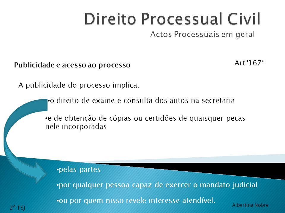 Actos Processuais em geral Artº167º ou por quem nisso revele interesse atendível. Publicidade e acesso ao processo A publicidade do processo implica:
