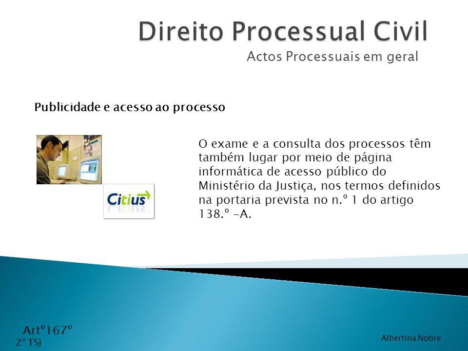 Actos Processuais em geral Artº167º O exame e a consulta dos processos têm também lugar por meio de página informática de acesso público do Ministério