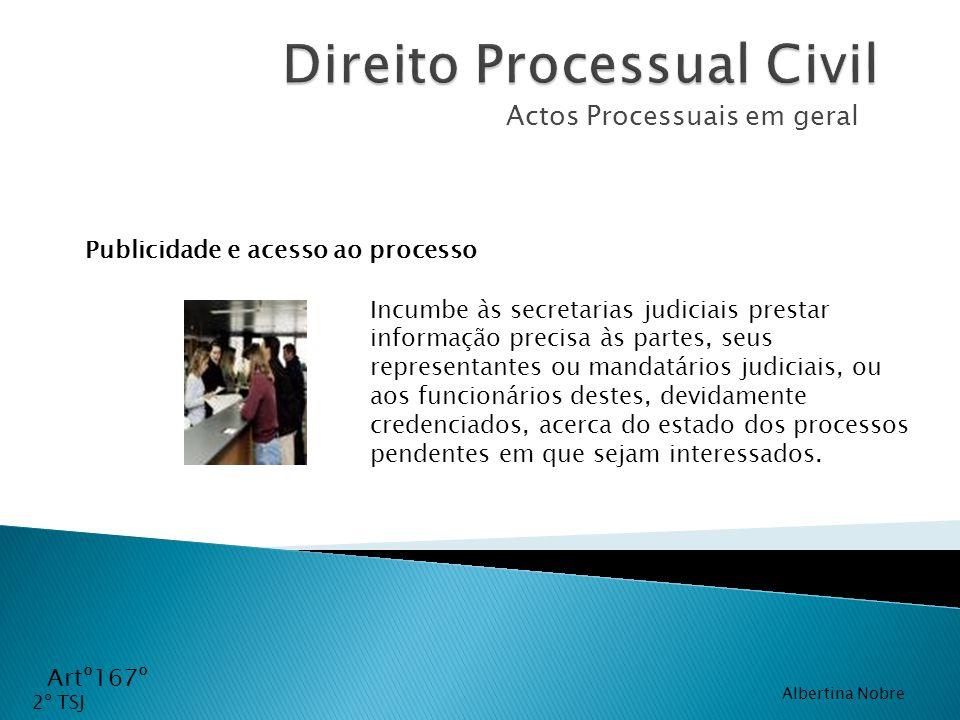 Actos Processuais em geral Artº167º Incumbe às secretarias judiciais prestar informação precisa às partes, seus representantes ou mandatários judiciai