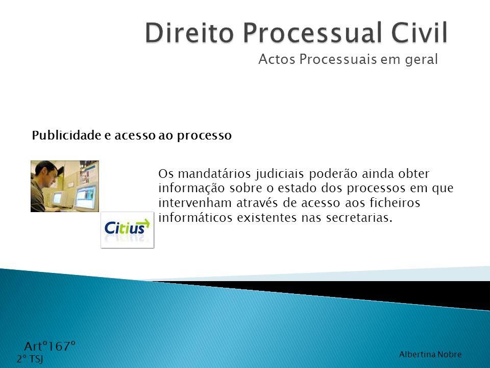 Actos Processuais em geral Artº167º Os mandatários judiciais poderão ainda obter informação sobre o estado dos processos em que intervenham através de
