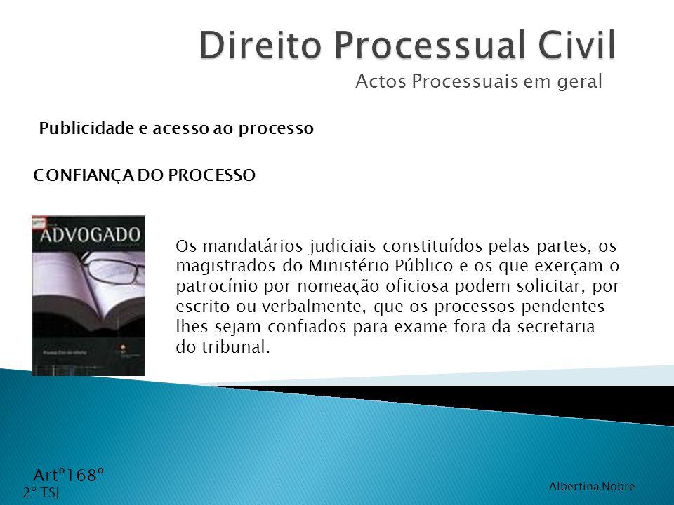 Actos Processuais em geral Artº168º CONFIANÇA DO PROCESSO Os mandatários judiciais constituídos pelas partes, os magistrados do Ministério Público e o