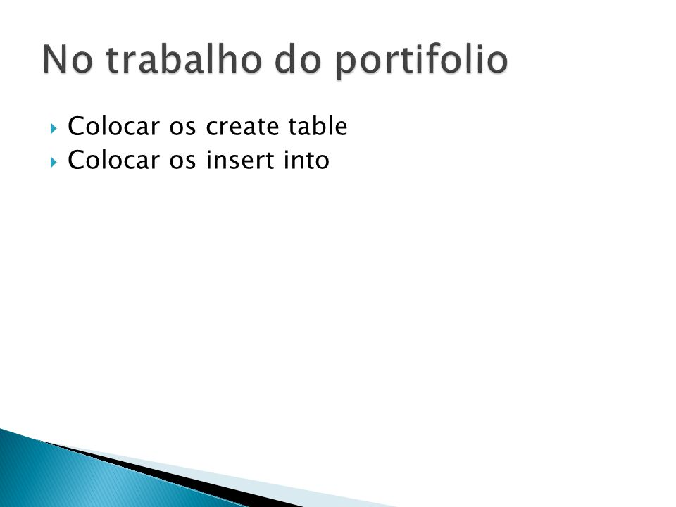 Colocar os create table Colocar os insert into