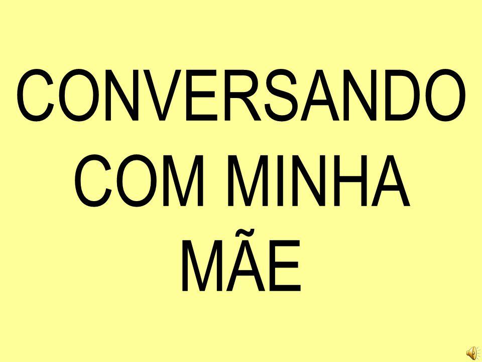 CONVERSANDO COM MINHA MÃE