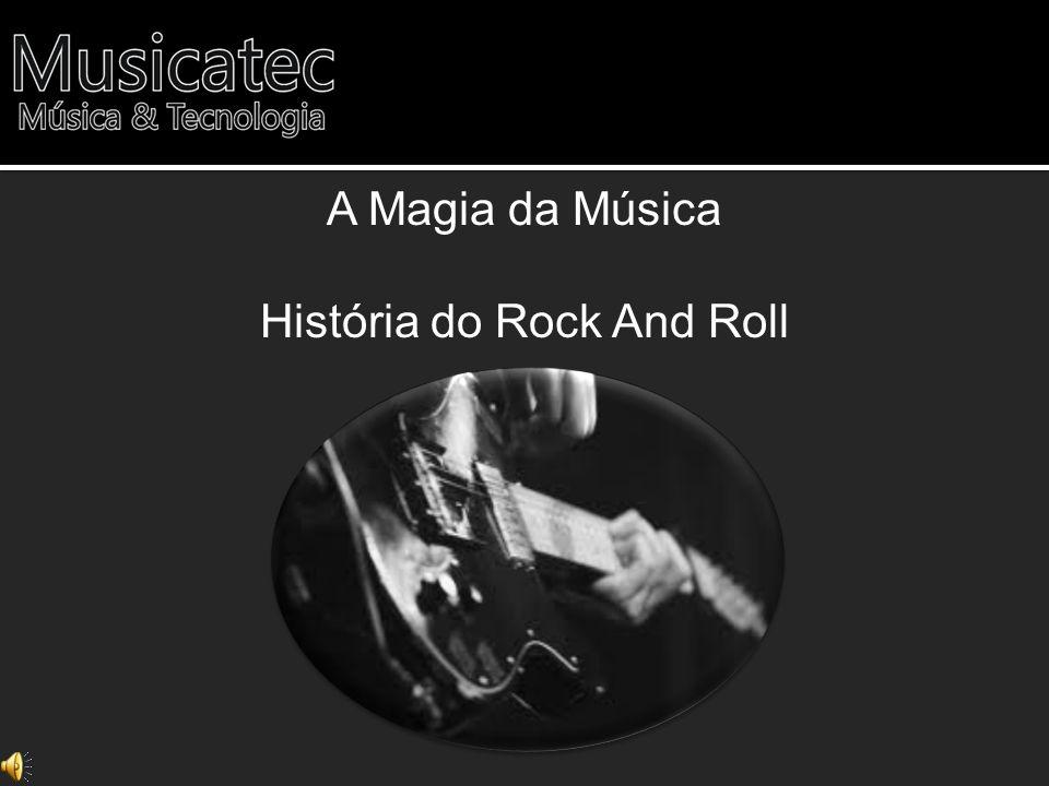 A Magia da Música História do Rock And Roll