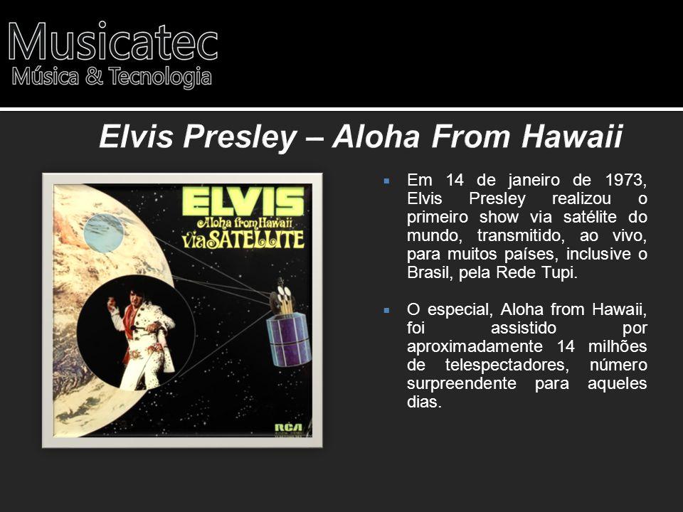 Em 14 de janeiro de 1973, Elvis Presley realizou o primeiro show via satélite do mundo, transmitido, ao vivo, para muitos países, inclusive o Brasil,