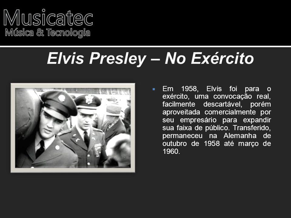 Em 1958, Elvis foi para o exército, uma convocação real, facilmente descartável, porém aproveitada comercialmente por seu empresário para expandir sua