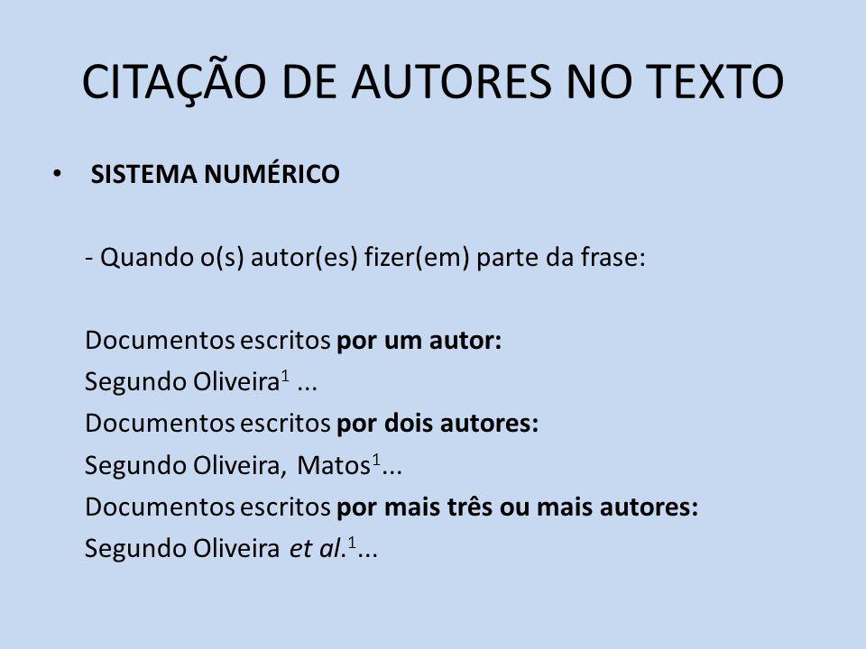 CITAÇÃO DE AUTORES NO TEXTO SISTEMA NUMÉRICO - Quando o(s) autor(es) fizer(em) parte da frase: Documentos escritos por um autor: Segundo Oliveira 1...