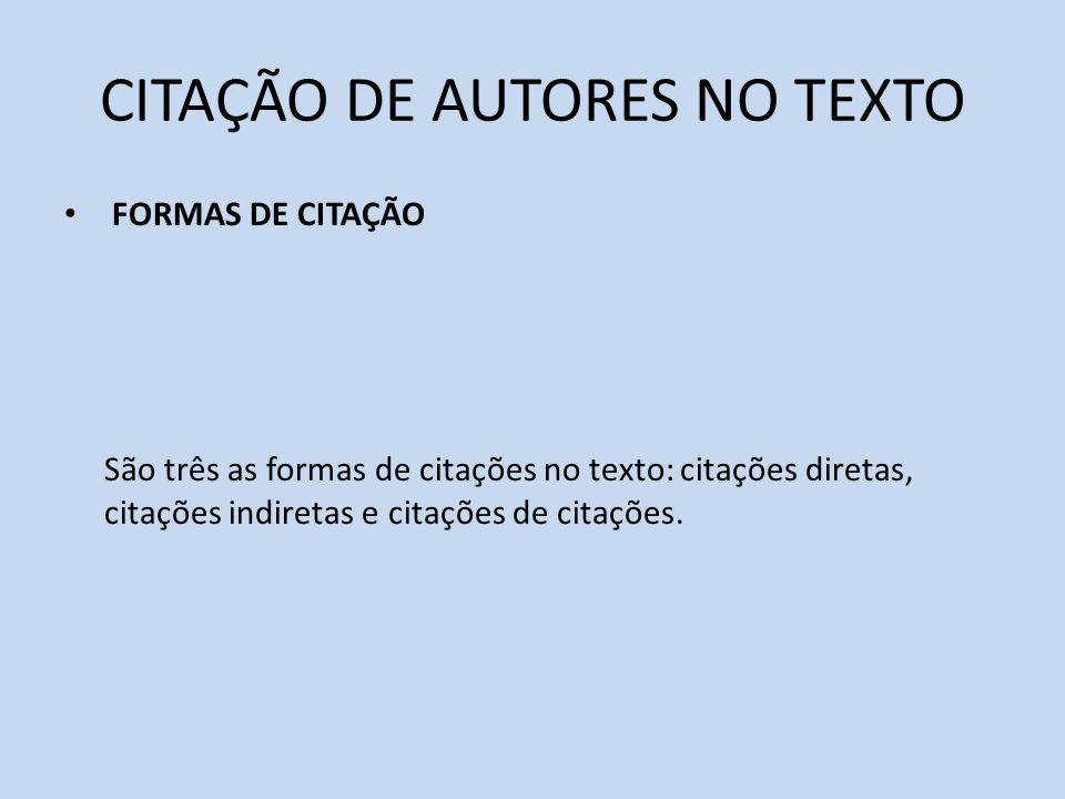 CITAÇÃO DE AUTORES NO TEXTO FORMAS DE CITAÇÃO São três as formas de citações no texto: citações diretas, citações indiretas e citações de citações.