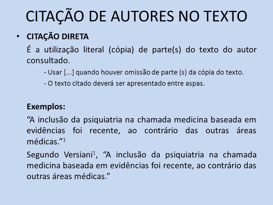 CITAÇÃO DE AUTORES NO TEXTO CITAÇÃO DIRETA É a utilização literal (cópia) de parte(s) do texto do autor consultado. - Usar [...] quando houver omissão