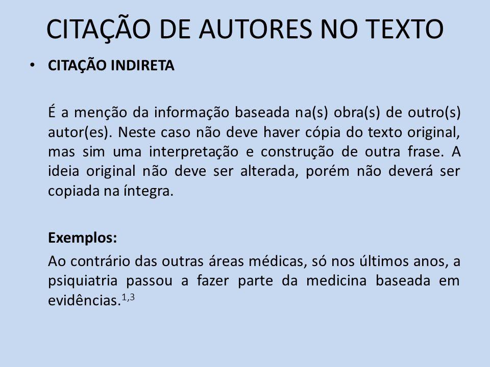 CITAÇÃO DE AUTORES NO TEXTO CITAÇÃO INDIRETA É a menção da informação baseada na(s) obra(s) de outro(s) autor(es). Neste caso não deve haver cópia do