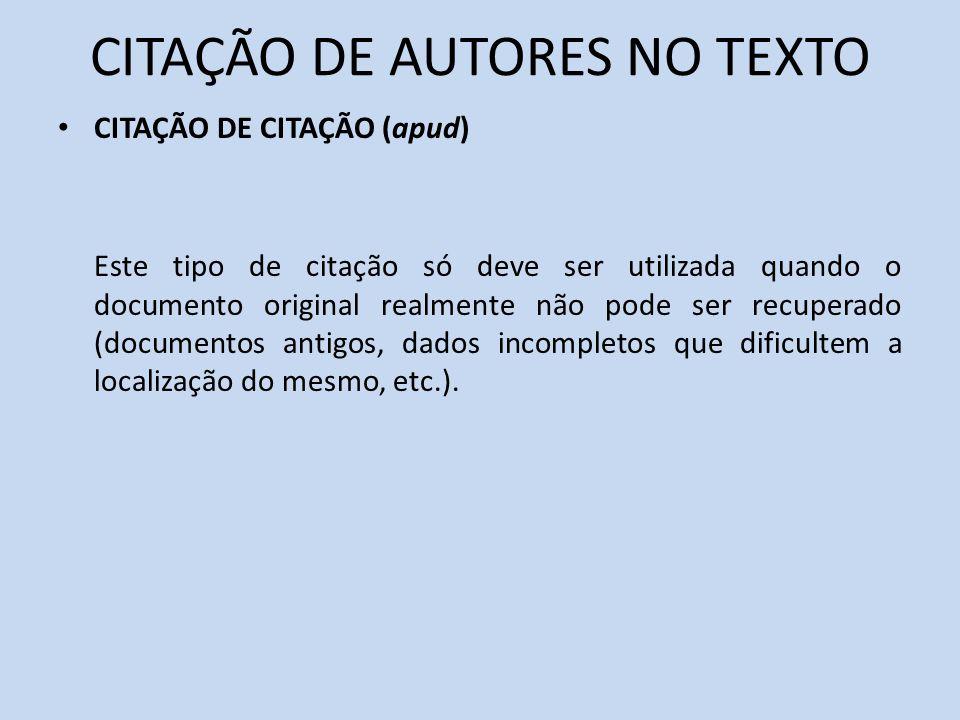 CITAÇÃO DE AUTORES NO TEXTO CITAÇÃO DE CITAÇÃO (apud) Este tipo de citação só deve ser utilizada quando o documento original realmente não pode ser re