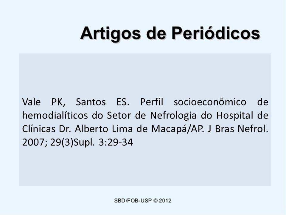 Vale PK, Santos ES. Perfil socioeconômico de hemodialíticos do Setor de Nefrologia do Hospital de Clínicas Dr. Alberto Lima de Macapá/AP. J Bras Nefro