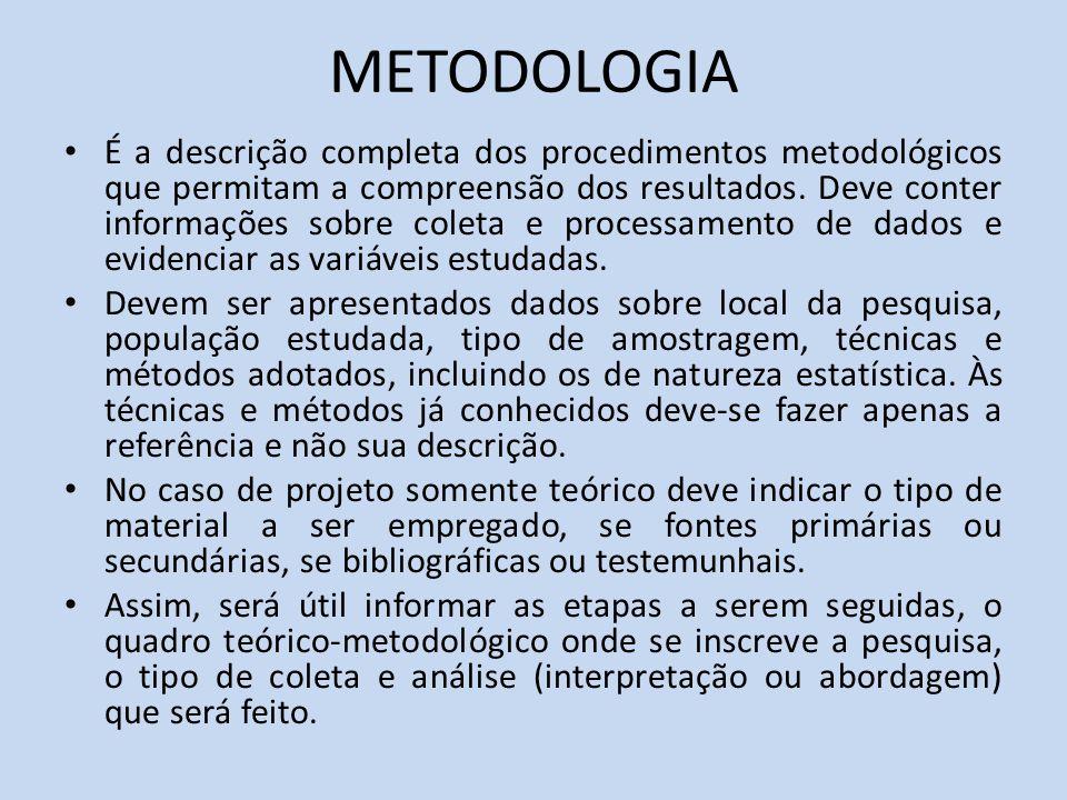 METODOLOGIA É a descrição completa dos procedimentos metodológicos que permitam a compreensão dos resultados. Deve conter informações sobre coleta e p