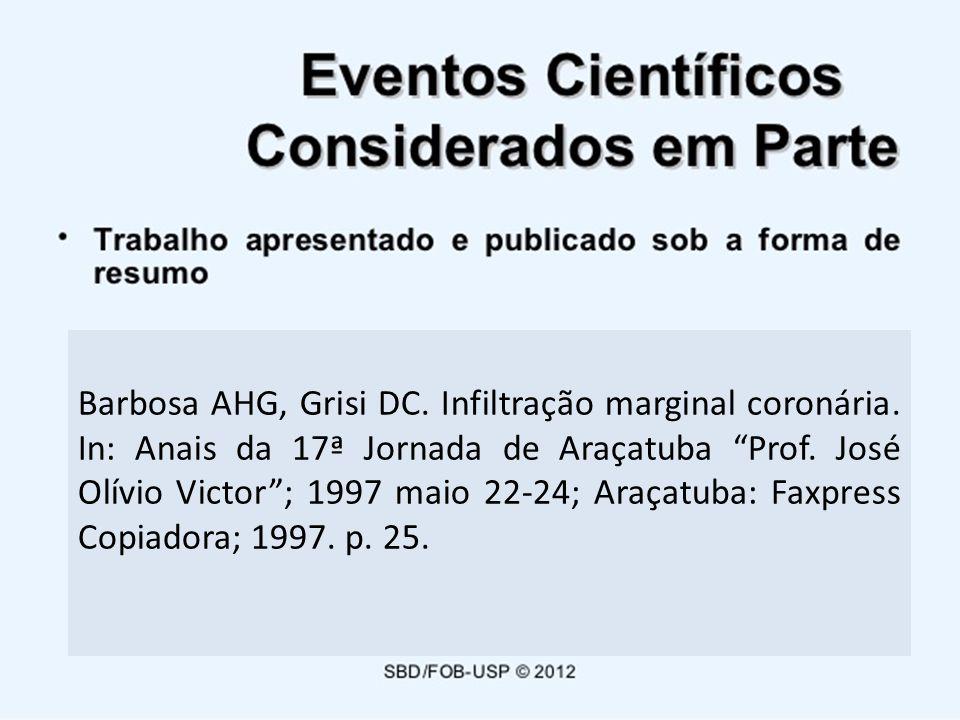 Barbosa AHG, Grisi DC. Infiltração marginal coronária. In: Anais da 17ª Jornada de Araçatuba Prof. José Olívio Victor; 1997 maio 22-24; Araçatuba: Fax