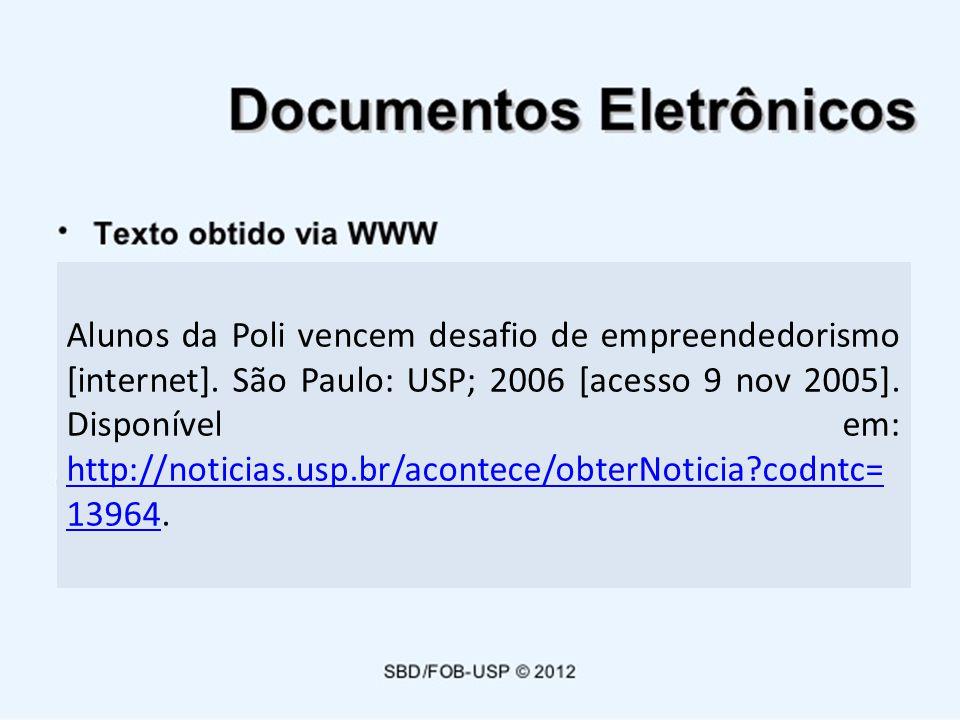 Alunos da Poli vencem desafio de empreendedorismo [internet]. São Paulo: USP; 2006 [acesso 9 nov 2005]. Disponível em: http://noticias.usp.br/acontece