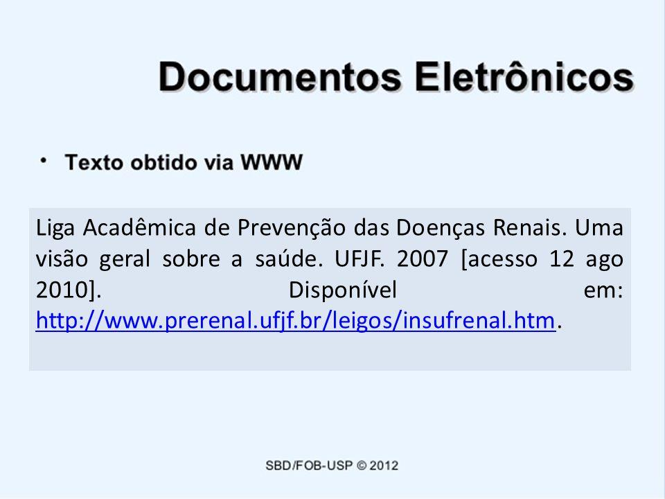 Liga Acadêmica de Prevenção das Doenças Renais. Uma visão geral sobre a saúde. UFJF. 2007 [acesso 12 ago 2010]. Disponível em: http://www.prerenal.ufj
