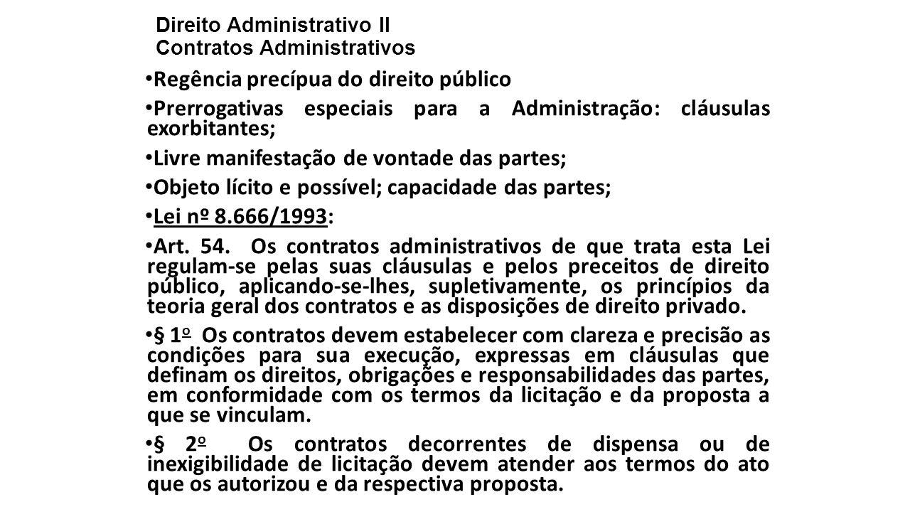 Direito Administrativo II Contratos Administrativos Regência precípua do direito público Prerrogativas especiais para a Administração: cláusulas exorb
