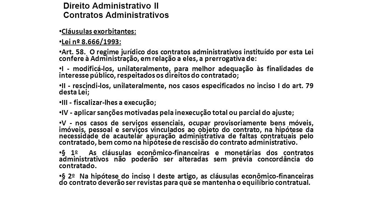 Direito Administrativo II Contratos Administrativos Cláusulas exorbitantes: Lei nº 8.666/1993: Art. 58. O regime jurídico dos contratos administrativo