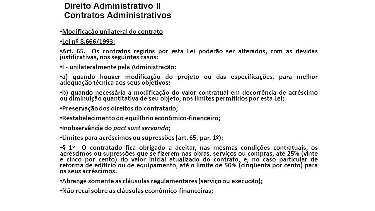 Direito Administrativo II Contratos Administrativos Modificação unilateral do contrato Lei nº 8.666/1993: Art. 65. Os contratos regidos por esta Lei p