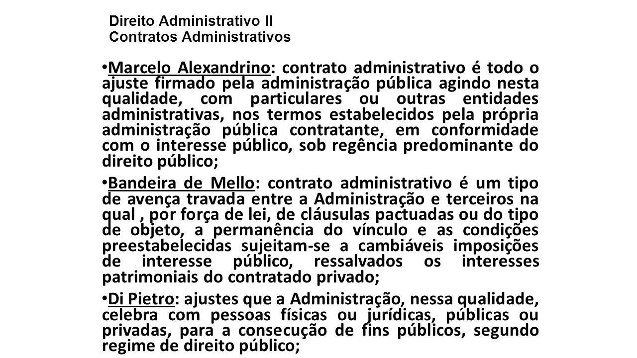 Direito Administrativo II Contratos Administrativos Marcelo Alexandrino: contrato administrativo é todo o ajuste firmado pela administração pública ag