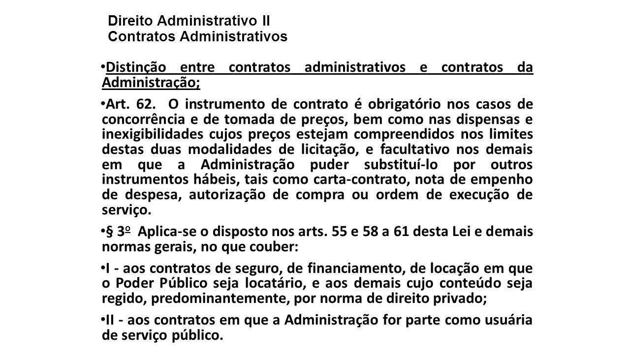 Direito Administrativo II Contratos Administrativos Distinção entre contratos administrativos e contratos da Administração; Art. 62. O instrumento de