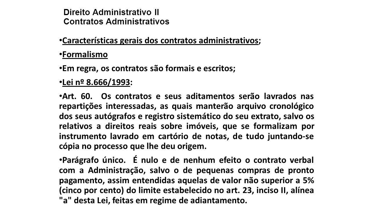 Direito Administrativo II Contratos Administrativos Características gerais dos contratos administrativos; Formalismo Em regra, os contratos são formai