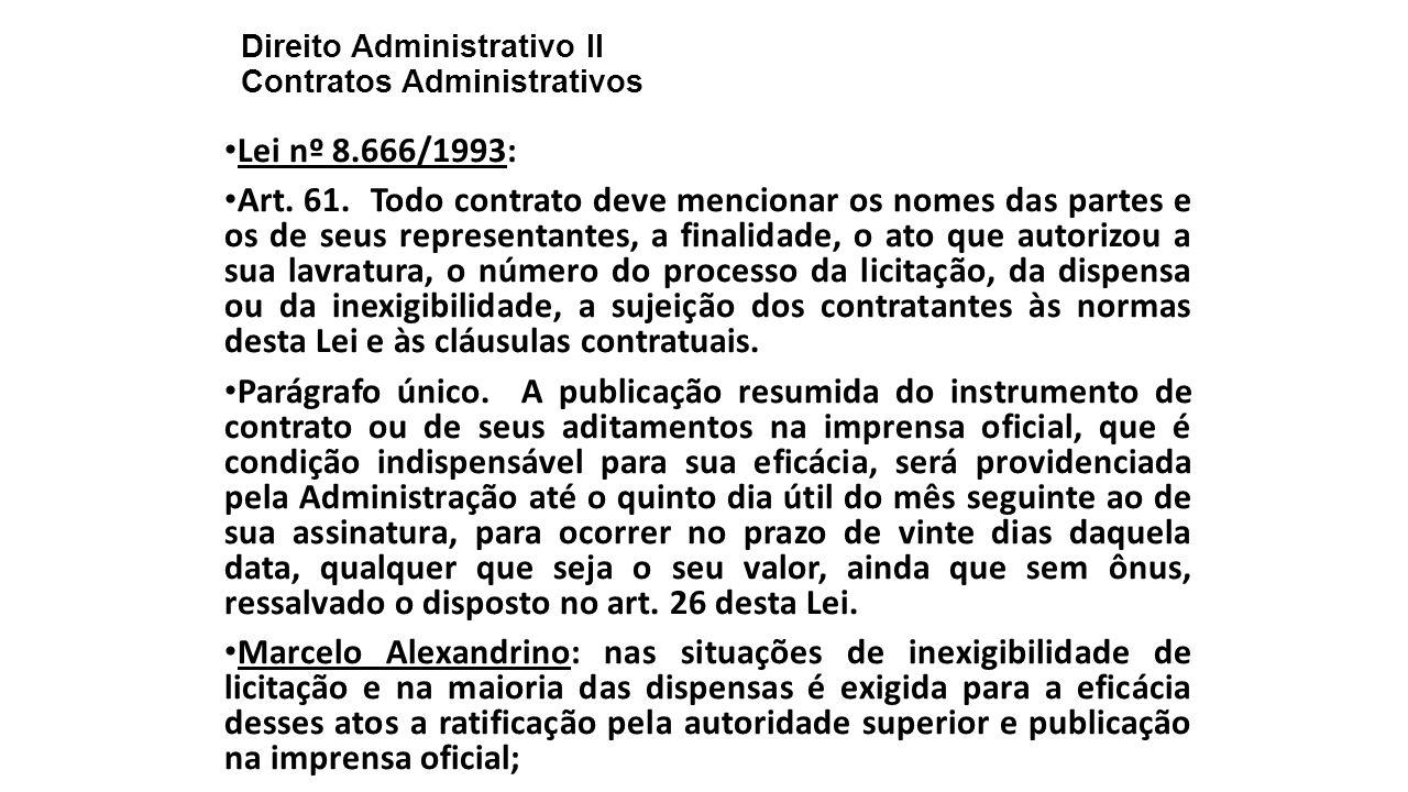 Direito Administrativo II Contratos Administrativos Lei nº 8.666/1993: Art. 61. Todo contrato deve mencionar os nomes das partes e os de seus represen