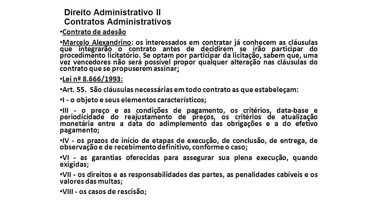 Direito Administrativo II Contratos Administrativos Contrato de adesão Marcelo Alexandrino: os interessados em contratar já conhecem as cláusulas que